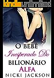 O Bebê Inesperado do Bilionário Alfa (Portuguese Edition)