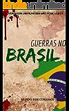 Guerras no Brasil: A Participação do Brasil em todas as Guerras que já Enfrentou