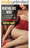 Renting his Wife: A First-Time Cuckold Menage