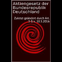 Aktiengesetz der Bundesrepublik Deutschland: Zuletzt geändert durch Art. 5 G v. 10.5.2016 (Gesetzestexte 1) (German Edition)