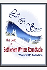 Let it Snow: The Best of Bethlehem Writers Roundtable, Winter 2015 Collection Kindle Edition