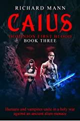 CAIUS - Dominion First Blood Book Three: A Science Fiction Apocalyptic thriller - Our Superhero BulletProof Pete teams up with sexy vampire Lucia to fight an alien invasion Kindle Edition