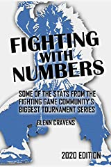 Fighting With Numbers: 2020 Edition: Some of the Stats From the Fighting Game Community's Biggest Tournament Series Kindle Edition
