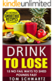 Drink To Lose: 15 No Fail Ways To Shed Pounds Fast (Healthy Lifestyle, Green Smoothies, Smoothie Detox, Smoothie Recipes For Weight Loss, Clean Diet Book 2)