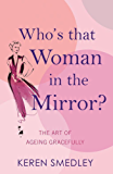Who's That Woman in the Mirror?: The Art of Ageing Gracefully