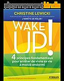 Wake up !: 4 principes fondamentaux pour arrêter de vivre sa vie à moitié endormi