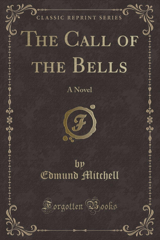 The Call of the Bells: A Novel (Classic Reprint) pdf