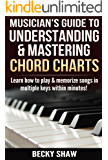 Musician's Guide to Understanding & Mastering Chord Charts: Learn how to play and memorize songs in multiple keys within minutes! (English Edition)