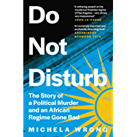 Do Not Disturb: The Story of a Political Murder and an African Regime Gone Bad (English Edition)