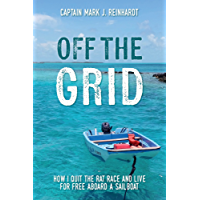 Off The Grid: How I quit the rat race and live for free aboard a sailboat (English Edition)