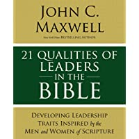 21 Qualities of Leaders in the Bible: Key Leadership Traits of the Men and Women in Scripture