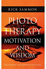 Photo Therapy Motivation and Wisdom: Discovering the Power of Pictures Kindle Edition