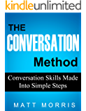 CONVERSATION: The Conversation Method - Conversation Skills Made Into Simple Steps (How To Talk To Anyone and Improve Your Social Skills)