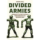Divided Armies: Inequality and Battlefield Performance in Modern War (Princeton Studies in International History and Politics