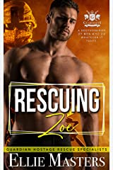 Rescuing Zoe: Ex-Military Special Forces Hostage Rescue (Guardian Hostage Rescue Book 2) Kindle Edition