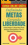 Definindo Metas, Gerando Liberdade: O Guia Passo-a-Passo Para Você Alcançar Seus Sonhos e Viver a Vida Com Entusiasmo (Imparavel.club Livro 1)