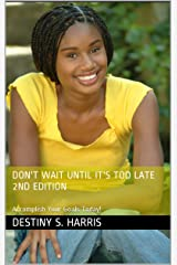 Don't Wait Until It's Too Late 2nd Edition: Accomplish Your Goals Today! Kindle Edition
