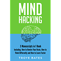 Mind Hacking: 3-in-1 Bundle to Master Rewiring the Brain, Changing Habits, Thinking Differently & Change Your Mindset…