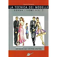 La tecnica dei modelli uomo-donna. Come realizzare abiti, giacche e gilet, tute, intimo, corsetteria vol. 2