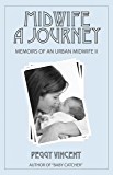Midwife: A Journey (Memoirs of an Urban Midwife Book 2)