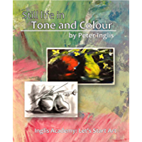 Still Life in Tone and Colour (Inglis Academy: Let's start Art! Book 1)