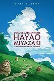 L'oeuvre aérienne de Hayao Miyazaki: Le maître de l'animation japonaise