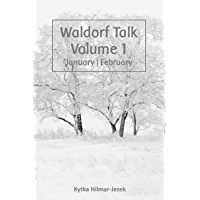 Waldorf Talk: Waldorf and Steiner Education Inspired Ideas for Homeschooling for January and February (Seasonal Rhythm Series Book One) (Waldorf Homeschool Series 1) (English Edition)