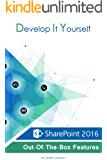 Develop It Yourself: SharePoint 2016 Out Of The Box Features
