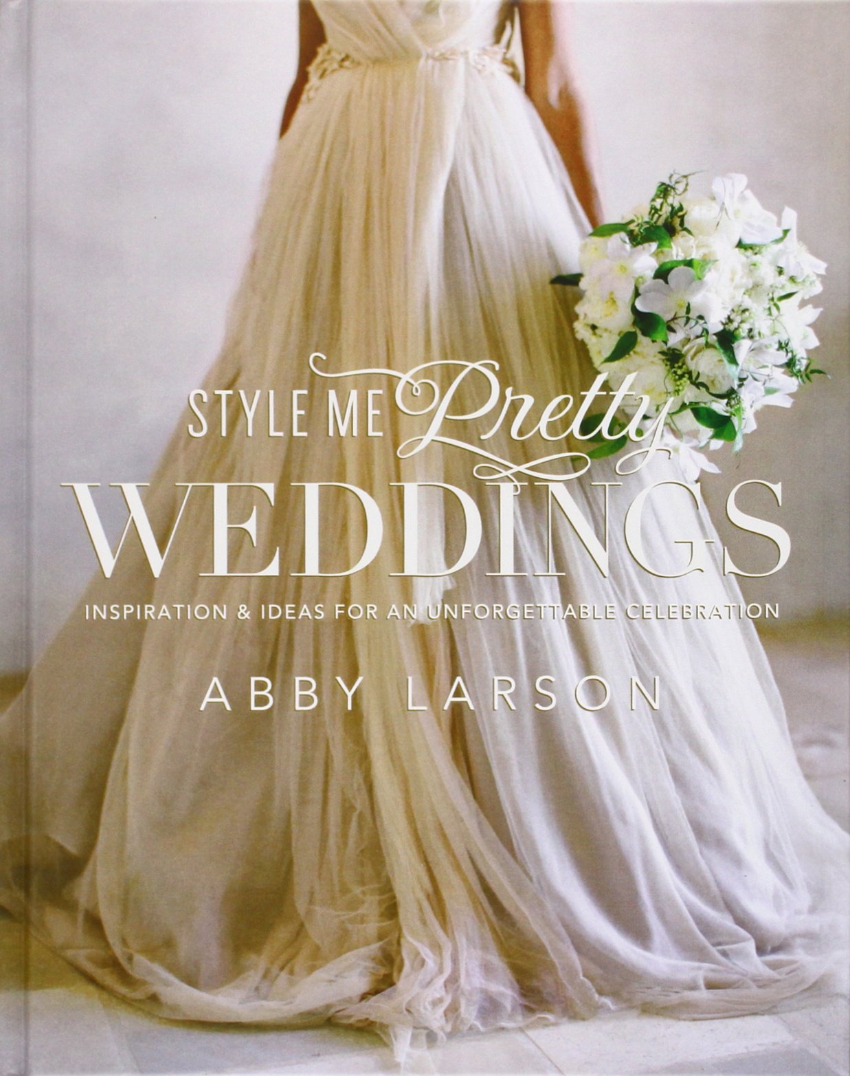 wedding photo book Style Me Pretty Weddings Inspiration and Ideas for an Unforgettable Celebration Abby Larson Amazon com Books