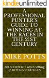 A Professional Punter's Guide to Winning at the Races in the 21st Century : NO SHORTCUTS when setting up BETTING STRATEGIES.