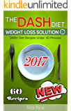 THE DASH DIET WEIGHT LOSS SOLUTION 2017: Balance Blood Pressure; Reduce the Risk of Diabetes, Be Healthy. [DASH Diet Book 2]  (60 DASH Diet Recipes Under 30 Minutes)