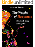 The Weight of Happiness: On Food, Body, and Spirit (English Edition)