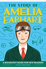 The Story of Amelia Earhart: A Biography Book for New Readers (The Story Of: A Biography Series for New Readers) Kindle Edition