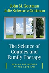 "The Science of Couples and Family Therapy: Behind the Scenes at the ""Love Lab"" Kindle Edition"