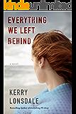 Everything We Left Behind: A Novel