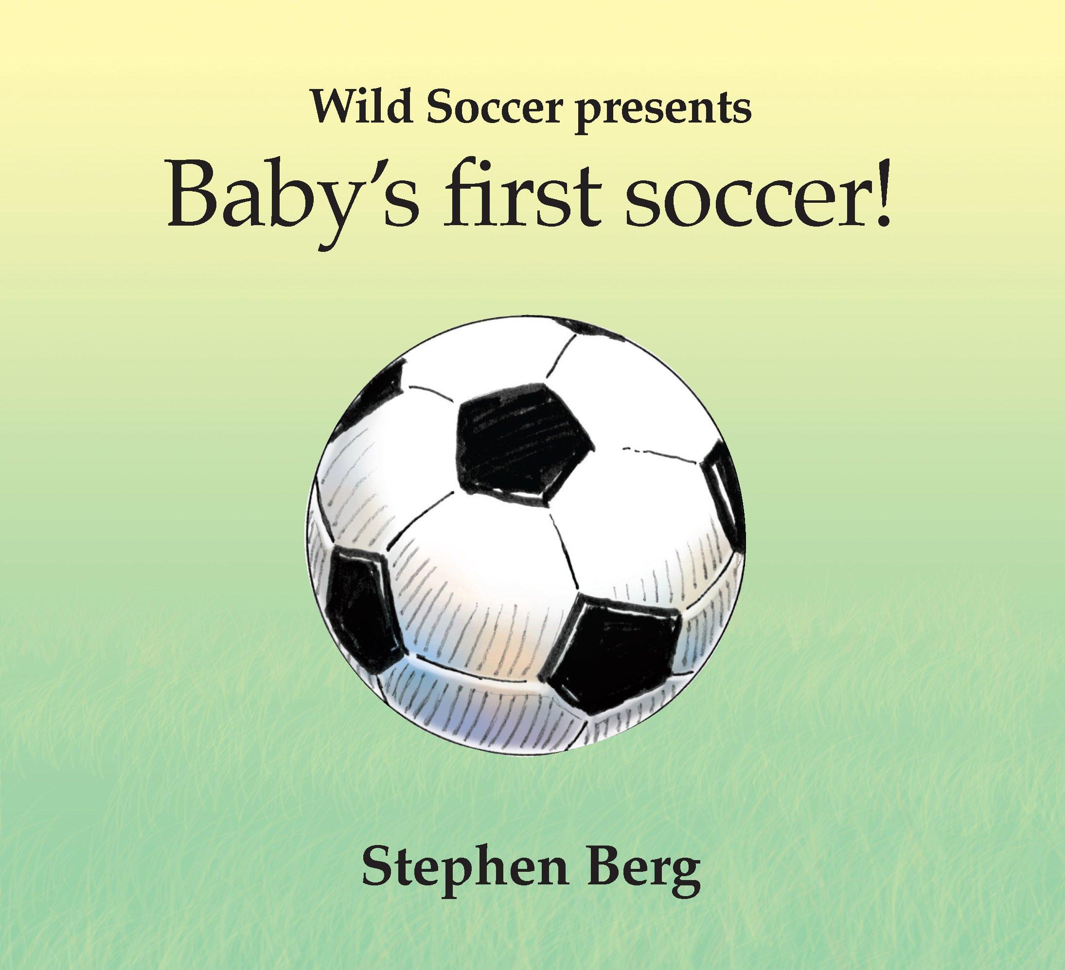 Baby's first soccer! (Wild Soccer): Stephen Berg, Gary Undercuffler:  9781938591020: Amazon.com: Books