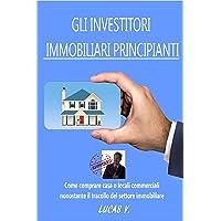 GLI INVESTITORI IMMOBILIARI PRINCIPIANTI: Come compare casa o locali commerciali...