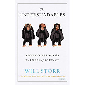 The Unpersuadables: Adventures with the Enemies of Science