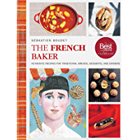 The French Baker: Authentic Recipes for Traditional Breads, Desserts, and Dinners