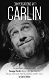 Conversations with Carlin: An In-Depth Discussion with George Carlin about Life, Sex, Death, Drugs, Comedy, Words, and so much more
