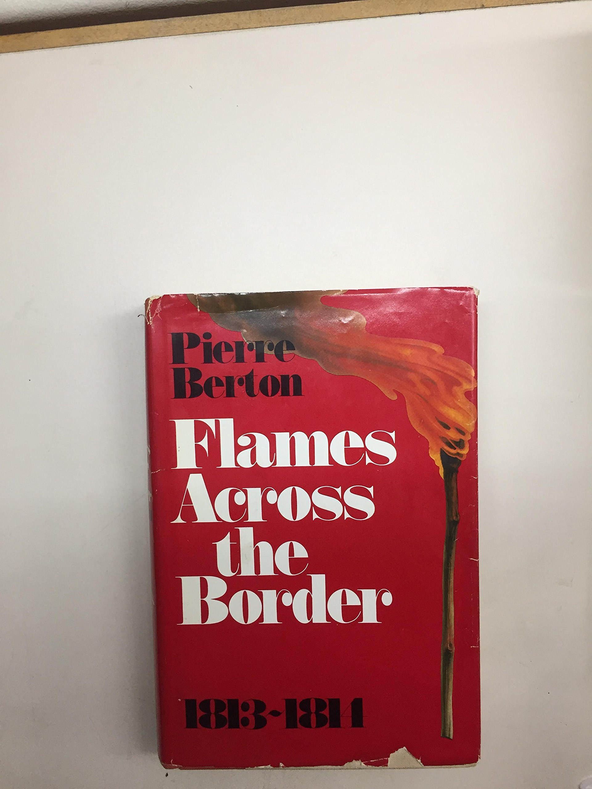 Flames Across the Border: Pierre Berton: 9780771012440: Books - Amazon.ca