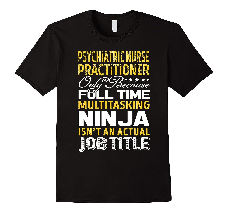 Psychiatric Nurse Practitioner An Actual Job Title TShirt-TJ