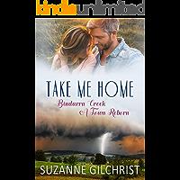 Take Me Home (Bindarra Creek A Town Reborn Book 1)