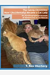 The Catnip Chronicles: How I (Accidentally) Became a Cat Lady: An Autobiographical Account of Adventures in Cat Rescue Kindle Edition