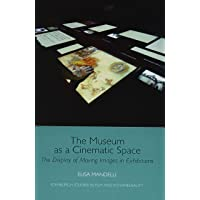 The Museum as a Cinematic Space: The Display of Moving Images in Exhibitions