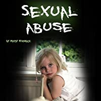 Sexual Abuse: Healing from Childhood Trauma and Adulthood Trouble: Healing from Childhood Trauma and Adulthood Trouble