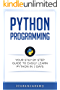 Python: Programming: Your Step By Step Guide To Easily Learn Python in 7 Days (Python for Beginners, Python Programming for Beginners, Learn Python, Python Language) (English Edition)