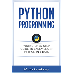 Python: Programming: Your Step By Step Guide To Easily Learn Python in 7 Days (Python for Beginners, Python Programming…