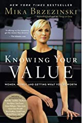 Knowing Your Value: Women, Money and Getting What You're Worth Kindle Edition