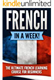 French: French in a Week!: The Ultimate French Learning Course for Beginners (English Edition)